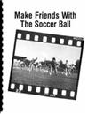 Make Friend with the Soccer Ball